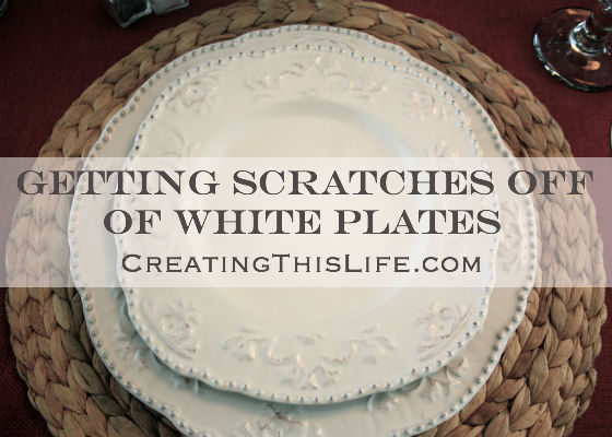 Getting scratches off of white plates at CreatingThisLife.com